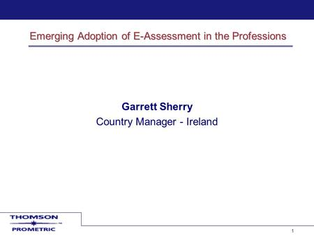 11 Emerging Adoption of E-Assessment in the Professions Garrett Sherry Country Manager - Ireland.