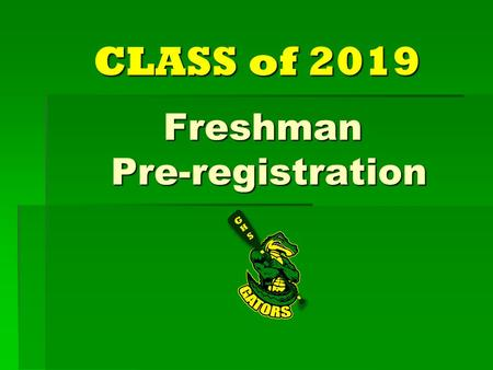 Freshman Pre-registration CLASS of 2019. Counselors  Mrs. Jaggers - last names A through G  Mrs. Board – last names H through 0  Mrs. Freeman - last.