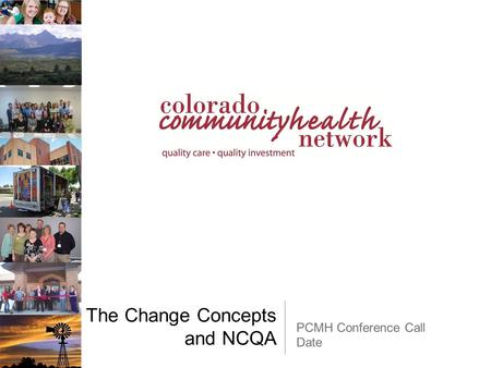 The Change Concepts and NCQA PCMH Conference Call Date.
