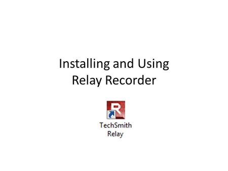 Installing and Using Relay Recorder. System Requirements for Windows Microsoft Windows 7 [32-bit or 64-bit] or Windows 8 Internal or external microphone.