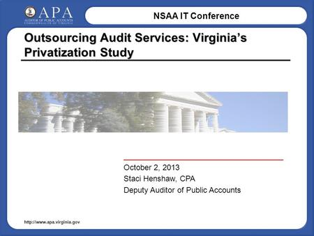 NSAA IT Conference  Outsourcing Audit Services: Virginia's Privatization Study _____________________________________ October.