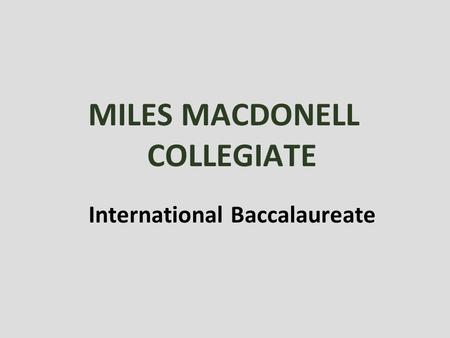MILES MACDONELL COLLEGIATE International Baccalaureate.