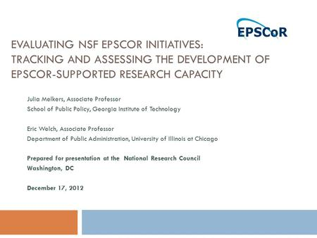EVALUATING NSF EPSCOR INITIATIVES: TRACKING AND ASSESSING THE DEVELOPMENT OF EPSCOR-SUPPORTED RESEARCH CAPACITY Julia Melkers, Associate Professor School.
