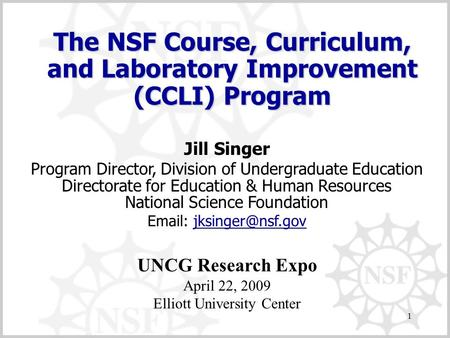 1 The NSF Course, Curriculum, and Laboratory Improvement (CCLI) Program Jill Singer Program Director, Division of Undergraduate Education Directorate for.