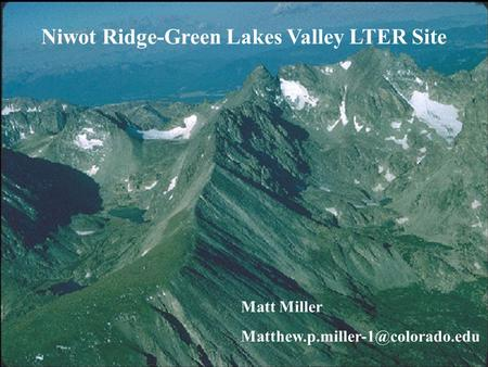 Niwot Ridge-Green Lakes Valley LTER Niwot Ridge-Green Lakes Valley LTER Site Matt Miller