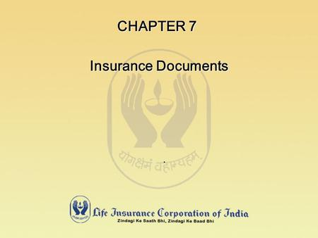 CHAPTER 7. Insurance Documents. THE LIFE INSURANCE CONTRACT USUALLY LASTS FOR 30 OR 40 YEARS. TRANSACTIONS MAY BE FEW. IF THE PREMIUMS ARE PAID WITHOUT.