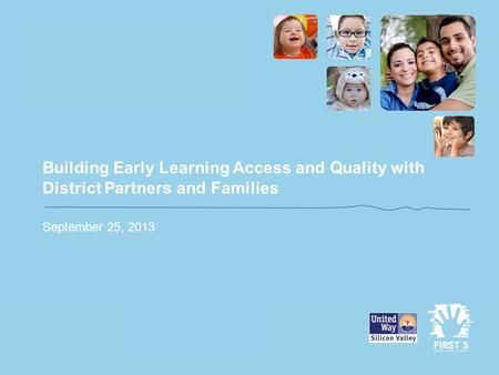 Building Early Learning Access and Quality with District Partners and Families September 25, 2013.