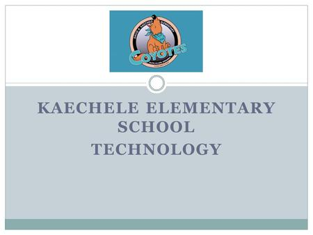 KAECHELE ELEMENTARY SCHOOL TECHNOLOGY. TECHNOLOGY HIGHLIGHTS HDMI PROJECTORS PROMETHEAN BOARDS MOBILE PROMETHEAN BOARD AUDIO ENHANCEMENT (1 OF 6) FIOS.