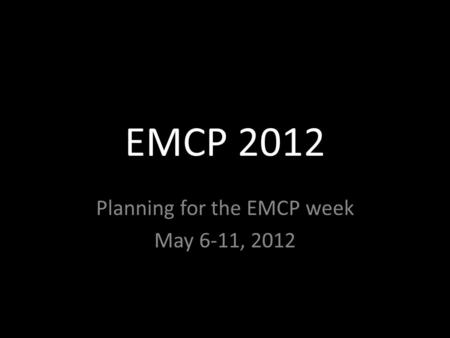 EMCP 2012 Planning for the EMCP week May 6-11, 2012.
