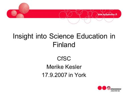 Insight into Science Education in Finland CfSC Merike Kesler 17.9.2007 in York.