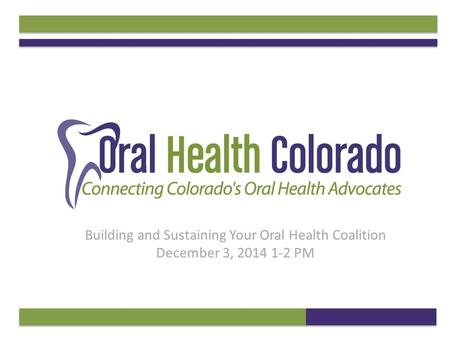 Building and Sustaining Your Oral Health Coalition December 3, 2014 1-2 PM.
