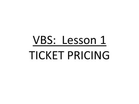 VBS: Lesson 1 TICKET PRICING. Sports Marketing Learning Target(s) I will be able to determine and set the price level for my VBS tickets. I will be able.