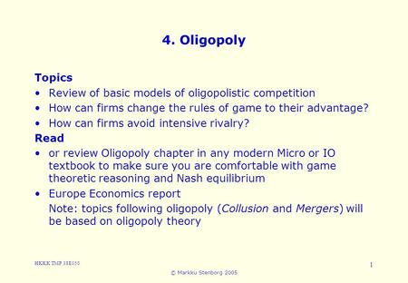 4. Oligopoly Topics Review of basic models of oligopolistic competition How can firms change the rules of game to their advantage? How can firms avoid.