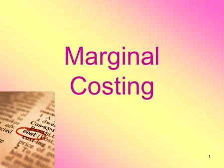 Marginal Costing 1. Two Approaches to Compute Profits Conventional income statement Contribution margin income statement 2.