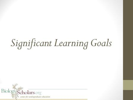 Significant Learning Goals. Goals, Objectives, and Outcomes, oh my! Learning outcomes Participants will align an existing goal, objective, or outcome.