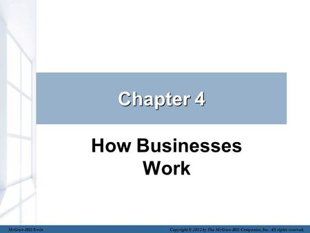 Chapter 4 How Businesses Work McGraw-Hill/Irwin Copyright © 2012 by The McGraw-Hill Companies, Inc. All rights reserved.