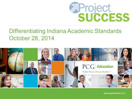 Differentiating Indiana Academic Standards October 28, 2014 www.pcgeducation.com.