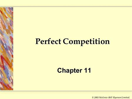 © 2003 McGraw-Hill Ryerson Limited. Perfect Competition Chapter 11.