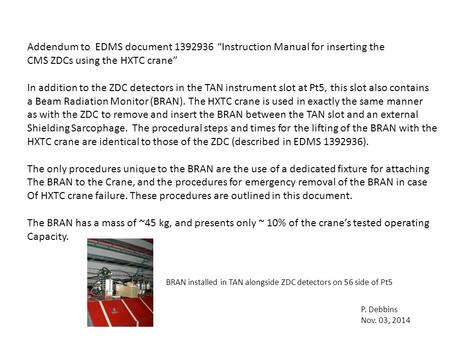 "Addendum to EDMS document 1392936 ""Instruction Manual for inserting the CMS ZDCs using the HXTC crane"" In addition to the ZDC detectors in the TAN instrument."