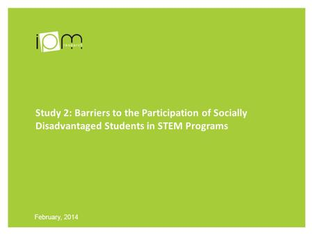 Study 2: Barriers to the Participation of Socially Disadvantaged Students in STEM Programs February, 2014.