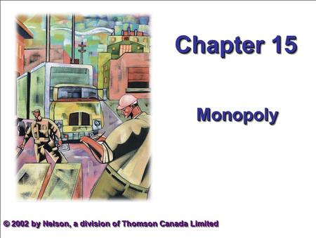 Chapter 15 MonopolyMonopoly © 2002 by Nelson, a division of Thomson Canada Limited.