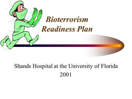 Bioterrorism Readiness Plan Shands Hospital at the University of Florida 2001.