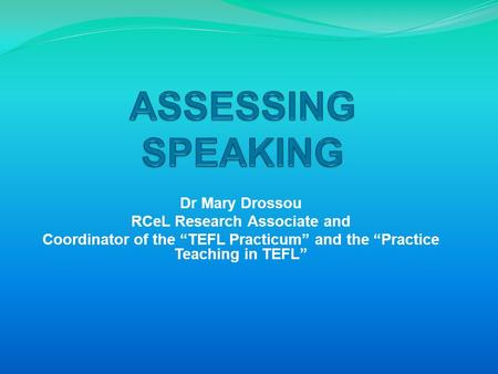"Dr Mary Drossou RCeL Research Associate and Coordinator of the ""TEFL Practicum"" and the ""Practice Teaching in TEFL"""