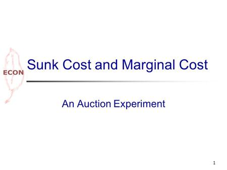 1 Sunk Cost and Marginal Cost An Auction Experiment.