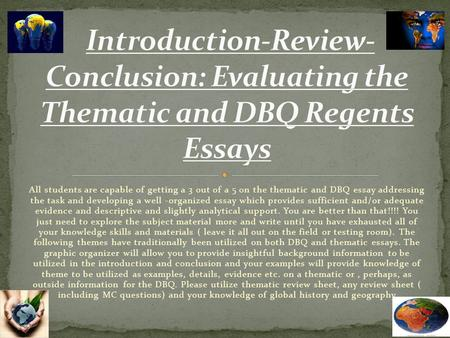 All students are capable of getting a 3 out of a 5 on the thematic <strong>and</strong> DBQ essay addressing the task <strong>and</strong> developing a well -organized essay which provides.
