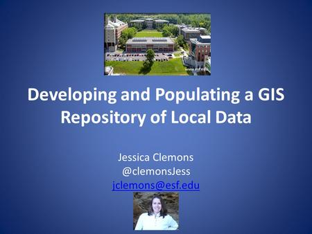 Developing and Populating a GIS Repository of Local Data Jessica