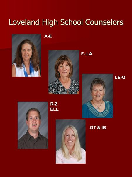 Loveland High School Counselors A-E F- LA LE-Q R-Z ELL GT & IB.