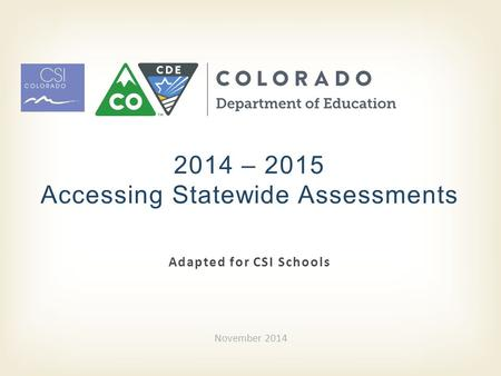Adapted for CSI Schools 2014 – 2015 Accessing Statewide Assessments November 2014.