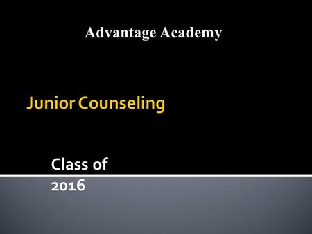 Class of 2016 Advantage Academy. Gaylene Greathouse District Guidance Counselor 817-907-8085 Eureka Devers AAGP Principal.