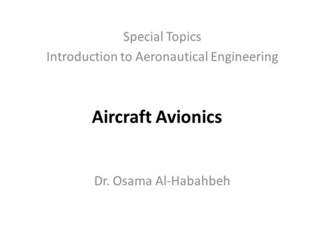 Aircraft Avionics Special Topics Introduction to Aeronautical Engineering Dr. Osama Al-Habahbeh.