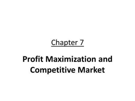 Chapter 7 Profit Maximization and Competitive Market.