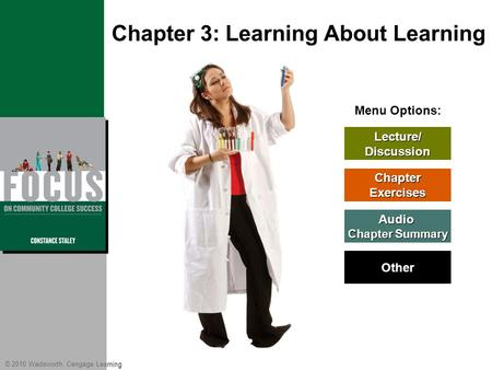 © 2010 Wadsworth, Cengage Learning Menu Options: Lecture/ Discussion Chapter Exercises Audio Chapter Summary Chapter Summary Other Chapter 3: Learning.
