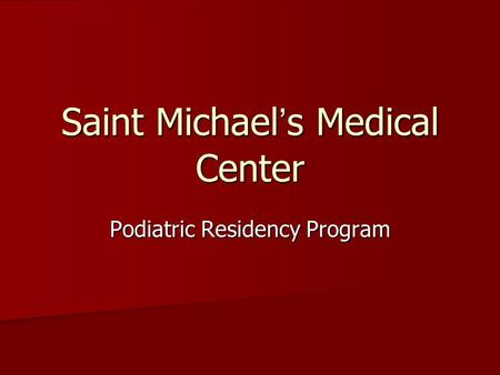 Saint Michael's Medical Center Podiatric Residency Program.