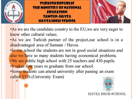 TURKISH REPUBLIC THE MINISTRY OF NATIONAL EDUCATION SAMSUN-HAVZA HAVZA HIGH SCHOOL As we are the candidate country to the EU,we are very eager to know.