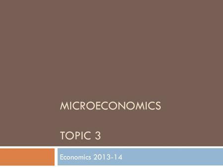 MICROECONOMICS TOPIC 3 Economics 2013-14 SUPPLY.