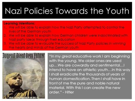 Nazi Policies Towards the Youth Learning Intentions: 1.We will be able to explain how the Nazi Party attempted to control the lives of the German youth.