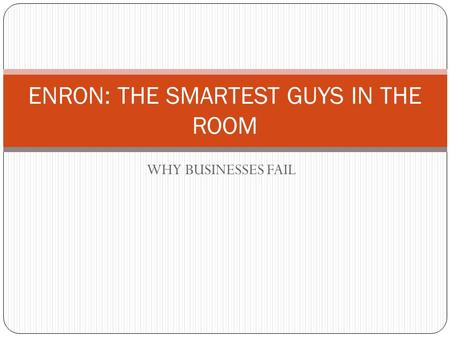 enron smartest guys room essay 'enron: the smartest guys in the room' frauds and financial scandals in the business world were before an enron's case and will be a custom essay sample on.