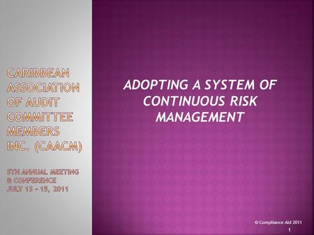 © Compliance Aid 2011 ADOPTING A SYSTEM OF CONTINUOUS RISK MANAGEMENT 1.