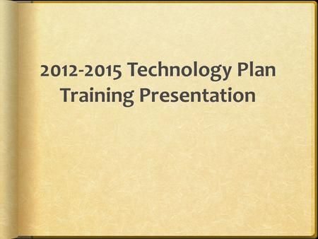 Commissioner's Memo RT-11-08 10-26-10 Regulatory The 2012-2015 technology plan can be access via the following website