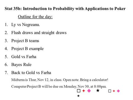 Stat 35b: Introduction to Probability with Applications to Poker Outline for the day: 1.Ly vs Negreanu. 2.Flush draws and straight draws 3.Project B teams.