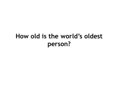 How old is the world's oldest person?. Edna was born on April 20, 1893 She lives in Indiana, USA. Her age has been verified. How old is this lady? Where.