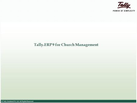 © Tally Solutions Pvt. Ltd. All Rights Reserved Tally.ERP 9 for Church Management.