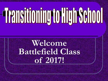 Welcome Battlefield Class of 2017!. COUNSELOR ASSIGNMENT A-CgMr. Ch-FoMs. Fr-JiMs.