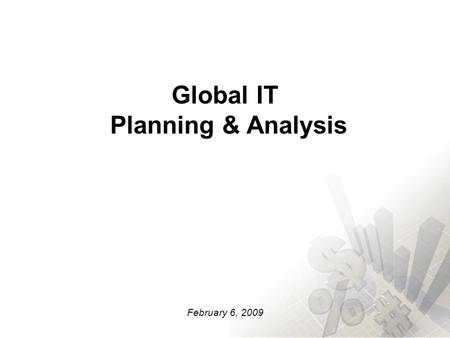 Global IT Planning & Analysis February 6, 2009. 2 Reproduced from Gartner The IT Governance Creditability Curve Tools Budgets Project Mgmt Procurement.