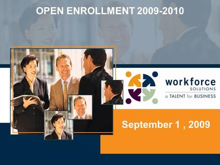 September 1, 2009 OPEN ENROLLMENT 2009-2010. Overview of Workforce Solutions Benefits Package Financial Benefits Update Health and Welfare Update Changes.