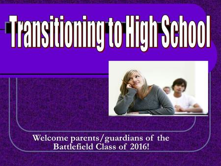 Welcome parents/guardians of the Battlefield Class of 2016!